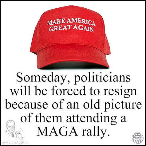 Image of the red MAGA hat and text that says Someday Politicians Will Be Forced To Resign Because of an Old Picture of Them Attending A MAGA Rally
